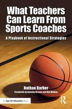 What Teachers Can Learn from Sports Coaches : A Playbook of Instructional Strategies - Nathan Barber