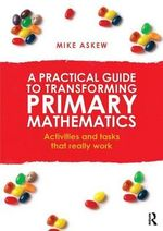 A Practical Guide to Transforming Primary Mathematics : Activities and Tasks That Really Work - Mike Askew