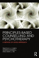 Principles-Based Counselling and Psychotherapy : A Method of Levels Approach - Timothy A. Carey