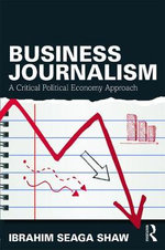Business Journalism : A Critical Political Economy Approach - Ibrahim Seaga Shaw