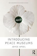 Introducing Peace Museums : Routledge Research in Museum Studies - Joyce Apsel