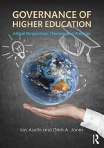 Governance of Higher Education : Global Perspectives, Theories, and Practices - Ian Austin