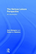 The Serious Leisure Perspective : An Introduction - Robert Stebbins