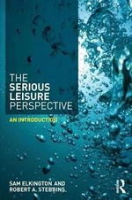 The Serious Leisure Perspective : An Introduction - Sam Elkington