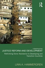 Justice Reform and Development : Rethinking Donor Assistance to Developing and Transitional Countries - Linn A. Hammergren