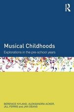 Musical Childhoods : Explorations in the Pre-School Years - Berenice Nyland