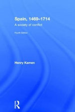 Spain, 1469-1714 : A Society of Conflict - Henry Kamen