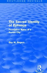 The Sacred Identity of Ephesos : Foundation Myths of a Roman City - Guy Maclean Rogers