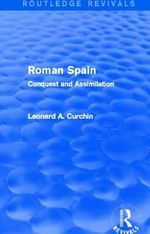 Roman Spain : Conquest and Assimilation - Leonard A. Curchin