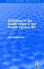 Outsiders in the Greek Cities in the Fourth Century BC : Routledge Revivals - Paul McKechnie
