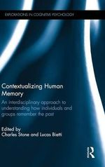 Contextualizing Human Memory : An Interdisciplinary Approach to Understanding How Individuals and Groups Remember the Past