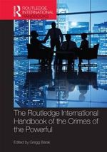 The Routledge International Handbook of the Crimes of the Powerful : Routledge International Handbooks