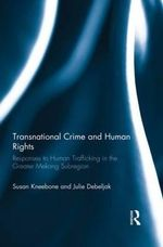 Transnational Crime and Human Rights : Responses to Human Trafficking in the Greater Mekong Subregion - Susan Kneebone