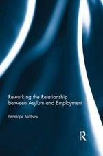 Reworking the Relationship Between Asylum and Employment - Penelope Mathew