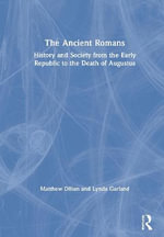 The Ancient Romans : A Social and Political History from the Early Republic to the Death of Augustus - Matthew Dillon