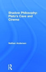 Shadow Philosophy : Plato's Cave and Cinema - Nathan Andersen