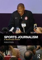 Sports Journalism : A Multimedia Primer - Rob Steen