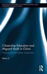 Citizenship Education and Migrant Youth in China : Pathways to the Urban Underclass - Miao Li