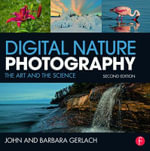Digital Nature Photography : The Art and the Science - John Gerlach