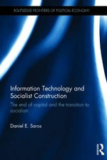 Information Technology and Socialist Construction : The End of Capital and the Transition to Socialism - Daniel E. Saros