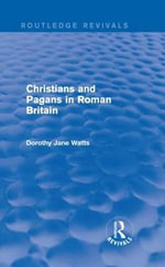 Christians and Pagans in Roman Britain : The Gothonic Nations - Dorothy Watts