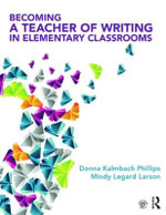 Becoming a Teacher of Writing in Elementary Classrooms - Donna Kalmbach Phillips
