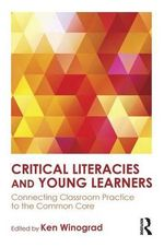 Critical Literacies and Young Learners : Connecting Classroom Practice to the Common Core