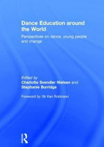 Dance Education Around the World : Perspectives on Dance, Young People and Change