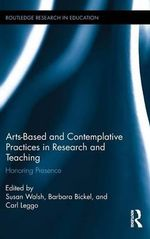 Arts-Based and Contemplative Practices in Research and Teaching : Honouring Presence