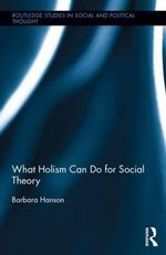 What Holism Can Do for Social Theory - Barbara Hanson