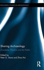 Sharing Archaeology : Academe, Practice, and the Public