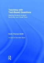 Teaching With Text-Based Questions : Helping Students Analyze Nonfiction and Visual Texts - Kevin B. Smith