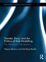 Gender, Race, and the Politics of Role Modelling : The Influence of Male Teachers - Wayne Martino