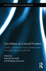 Conciliation on Colonial Frontiers : Conflict, Performance, and Commemoration in Australia and the Pacific Rim