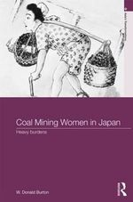 Coal Mining Women in Japan : Heavy Burdens - W. Donald Burton