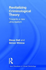 Revitalizing Criminological Theory : Towards a New Ultra-Realism - Steve Hall