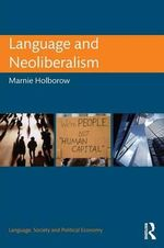 Language and Neoliberalism : Language, Society and Political Economy - Marnie Holborow