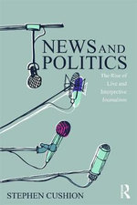News and Politics : The Rise of Live and Interpretive Journalism - Dr. Stephen Cushion