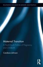 Maternal Transition : A North-South Politics of Pregnancy and Childbirth - Candace Johnson