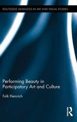 Performing Beauty in Participatory Art and Culture - Falk Heinrich