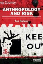 Anthropology and Risk : Earthscan Risk in Society - Asa Boholm