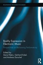 Bodily Expression in Electronic Music : Perspectives on Reclaiming Performativity