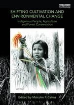 Shifting Cultivation and Environmental Change : Indigenous People, Agriculture and Forest Conservation