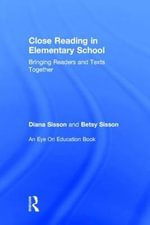 Close Reading in Elementary School : Bringing Readers and Texts Together - Diana Sisson