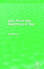 Law, Force and Diplomacy at Sea - Ken Booth