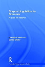 Corpus Linguistics for Grammar : A Guide for Research - Christian Jones