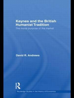 Keynes and the British Humanist Tradition : The Moral Purpose of the Market - David Andrews