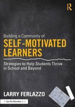 Building a Community of Self-Motivated Learners : Strategies to Help Students Thrive in School and Beyond - Larry Ferlazzo