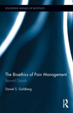 The Bioethics of Pain Management : Beyond Opioids - Daniel S. Goldberg