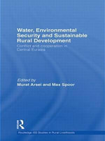 Water, Environmental Security and Sustainable Rural Development : Conflict and cooperation in Central Eurasia